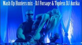 Mash Up hunters mix - DJ Forsage & Topless DJ Aurika