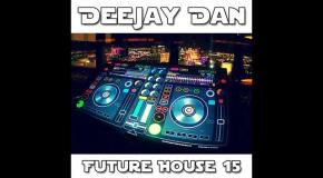 DeeJay Dan - Future House 15 [2016]