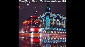 DeeJay Dan - Future House 35 [2017]